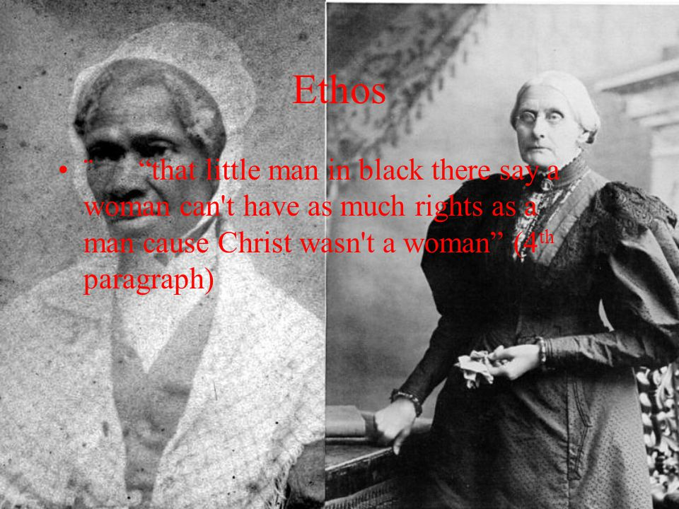 Ethos ¨ that little man in black there say a woman can t have as much rights as a man cause Christ wasn t a woman (4th paragraph)