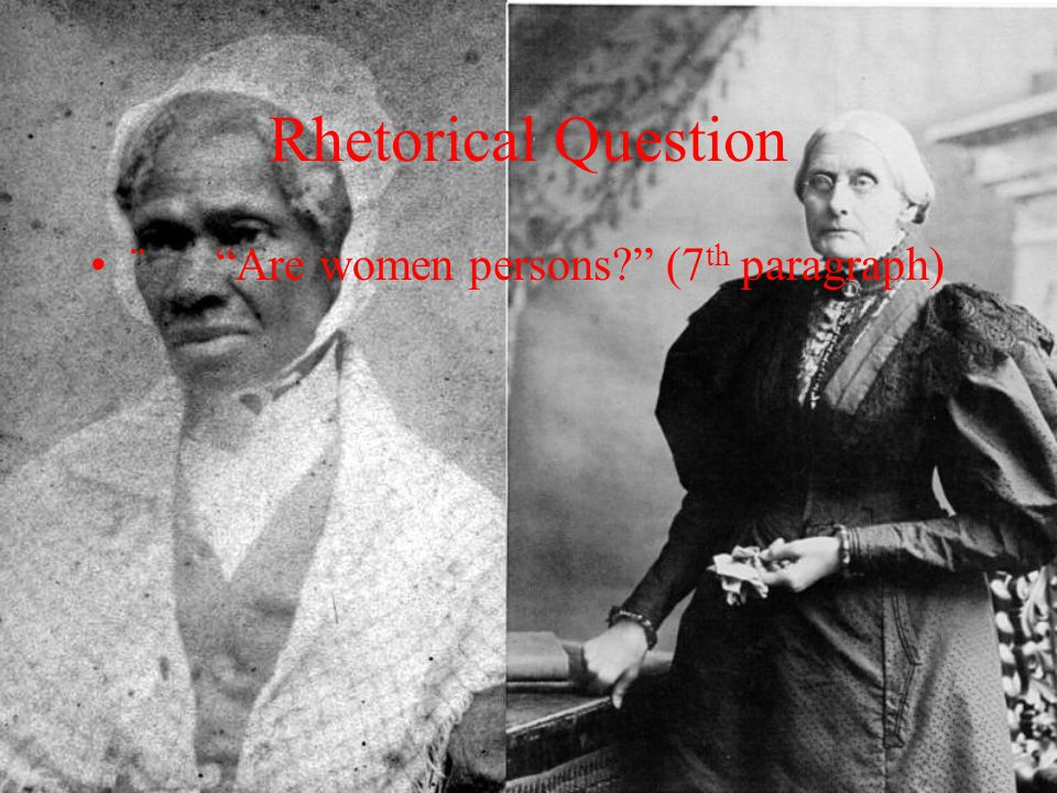 Rhetorical Question ¨ Are women persons (7th paragraph)