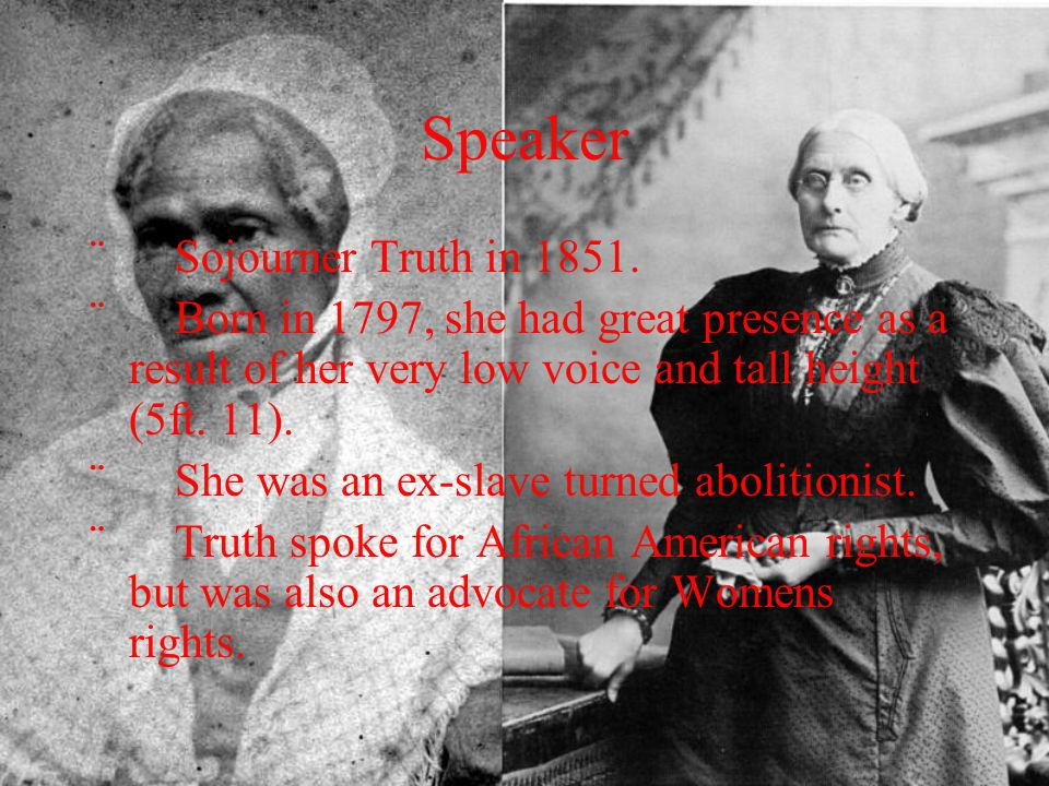 Speaker ¨ Sojourner Truth in 1851.
