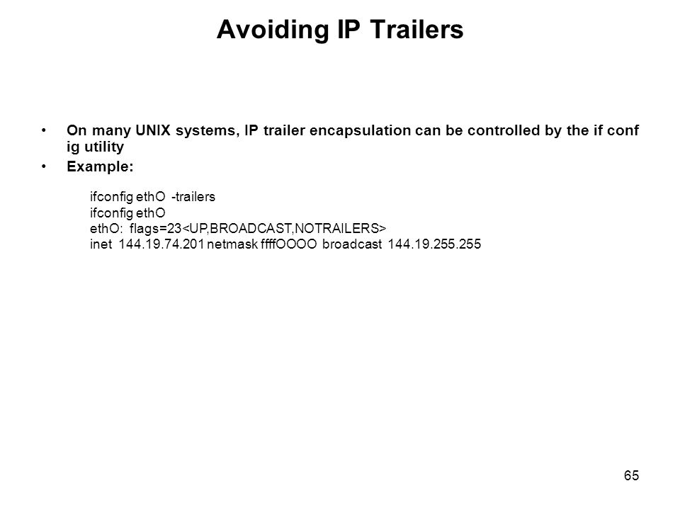 Avoiding IP Trailers On many UNIX systems, IP trailer encapsulation can be controlled by the if conf ig utility.
