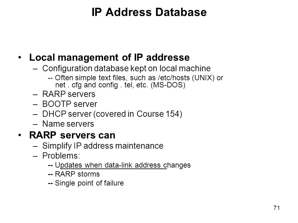 IP Address Database Local management of IP addresse RARP servers can