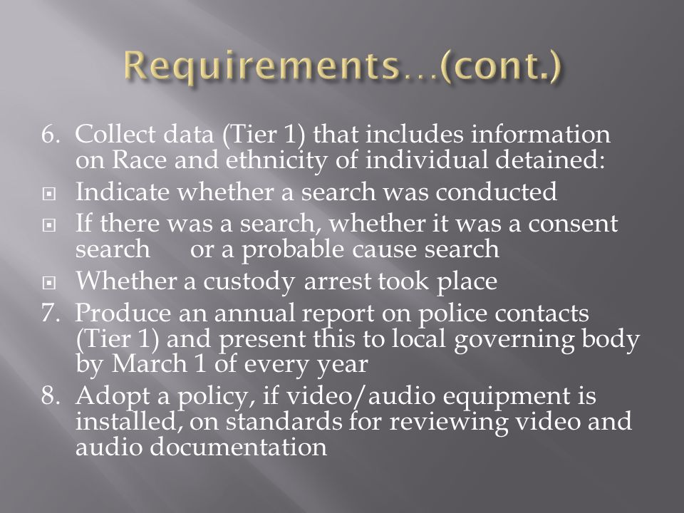 Requirements…(cont.) 6. Collect data (Tier 1) that includes information on Race and ethnicity of individual detained: