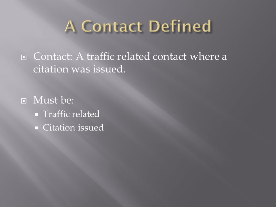 A Contact Defined Contact: A traffic related contact where a citation was issued. Must be: Traffic related.