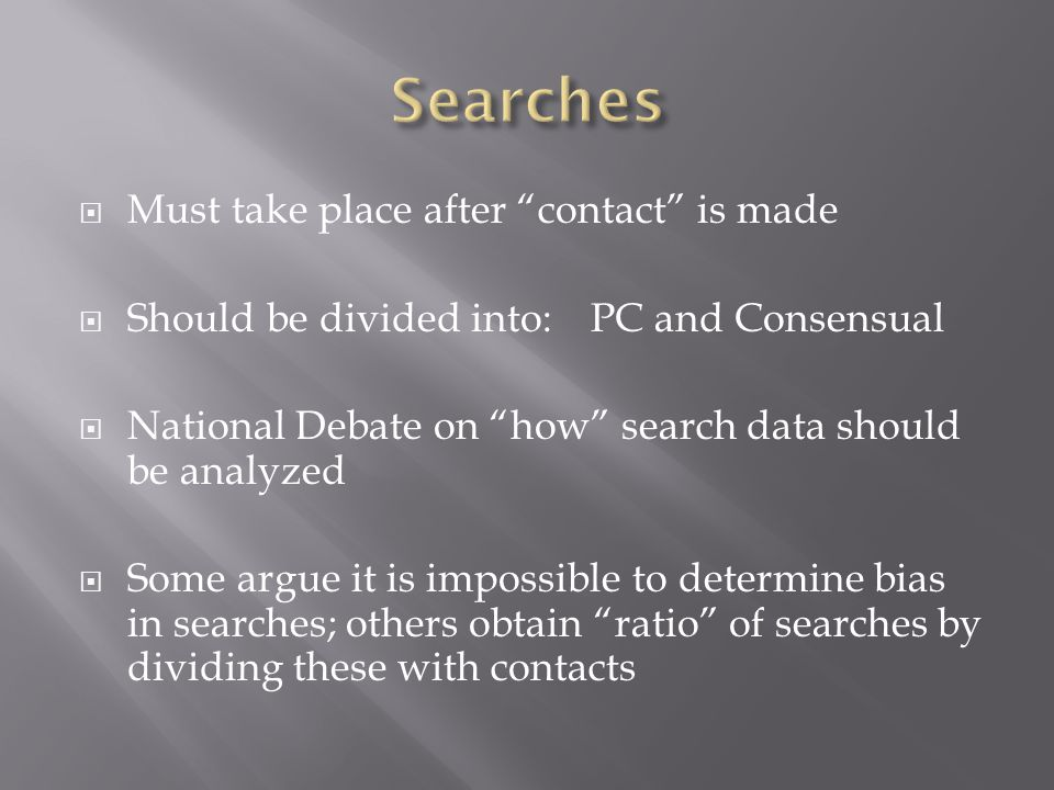 Searches Must take place after contact is made