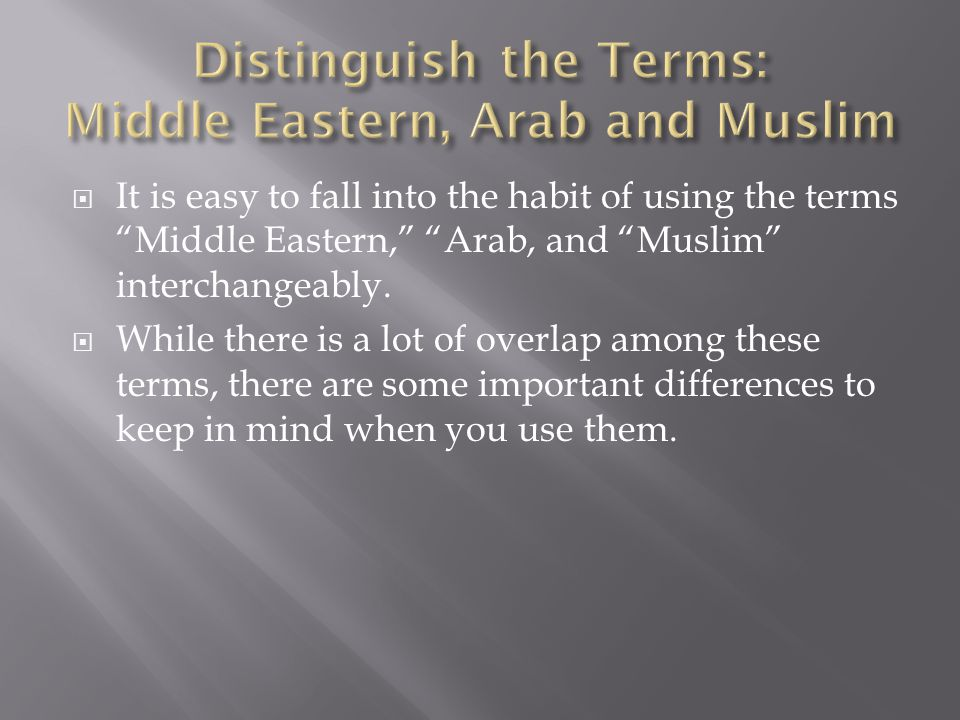 Distinguish the Terms: Middle Eastern, Arab and Muslim