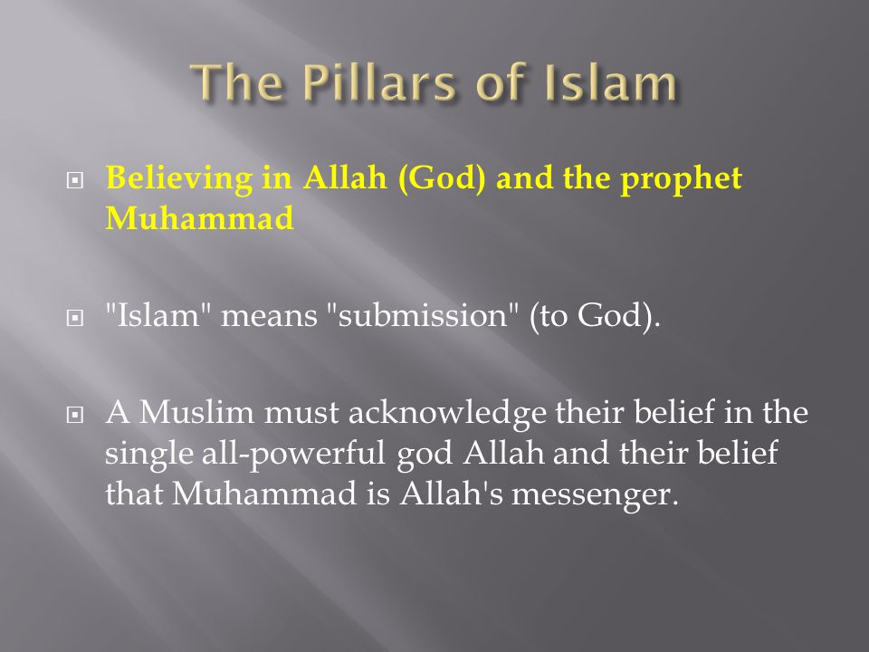 The Pillars of Islam Believing in Allah (God) and the prophet Muhammad