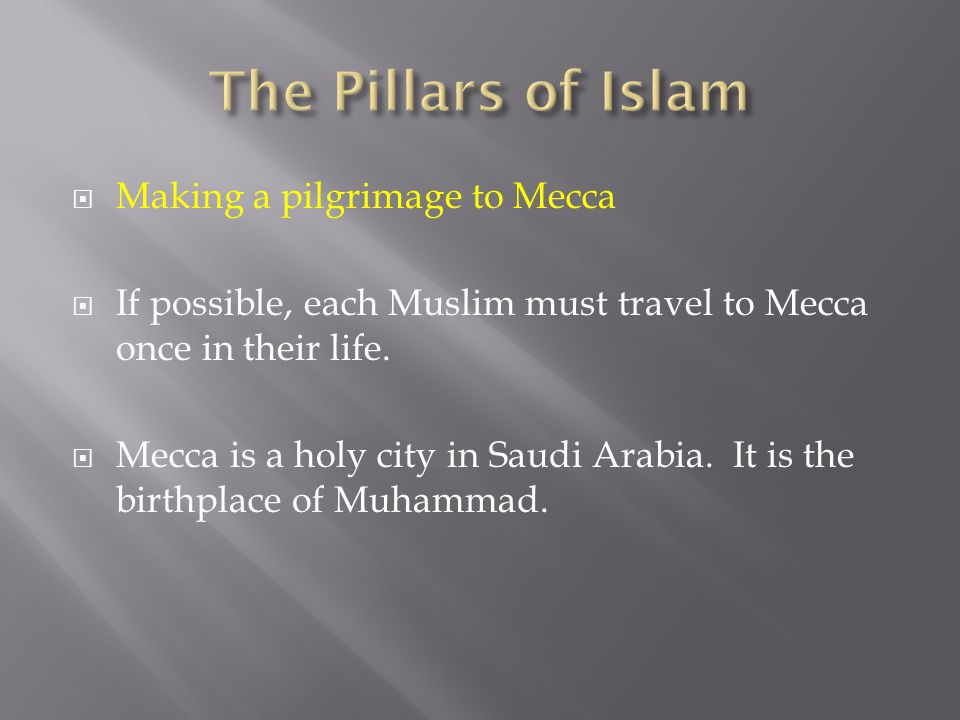 The Pillars of Islam Making a pilgrimage to Mecca