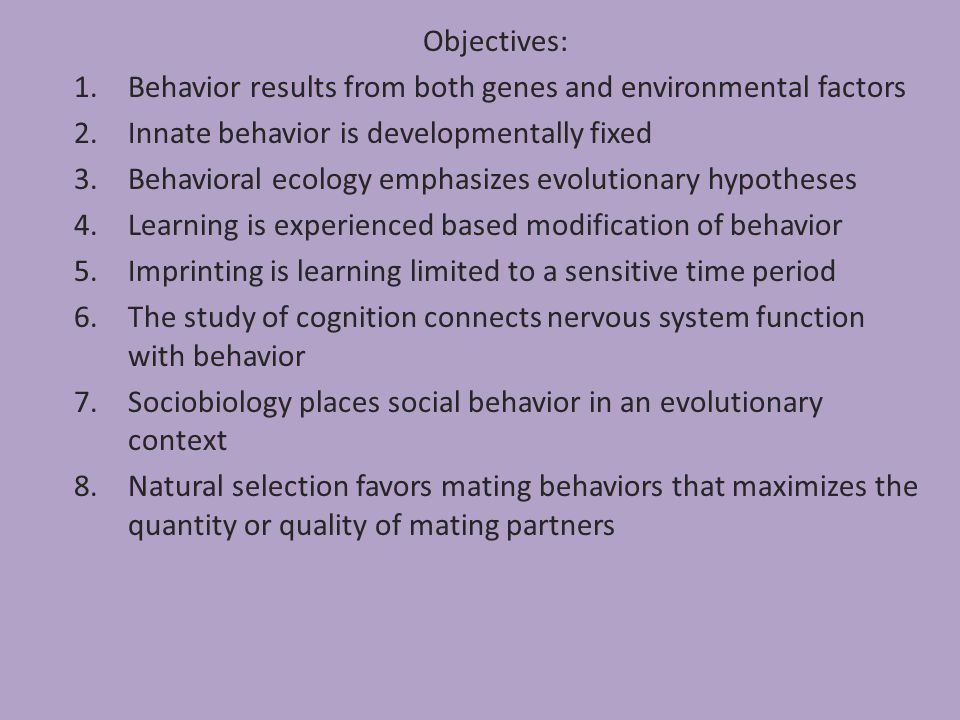 Objectives: Behavior results from both genes and environmental factors. Innate behavior is developmentally fixed.