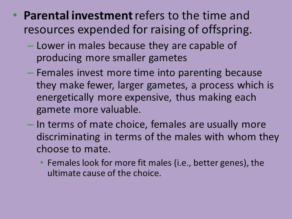 Parental investment refers to the time and resources expended for raising of offspring.