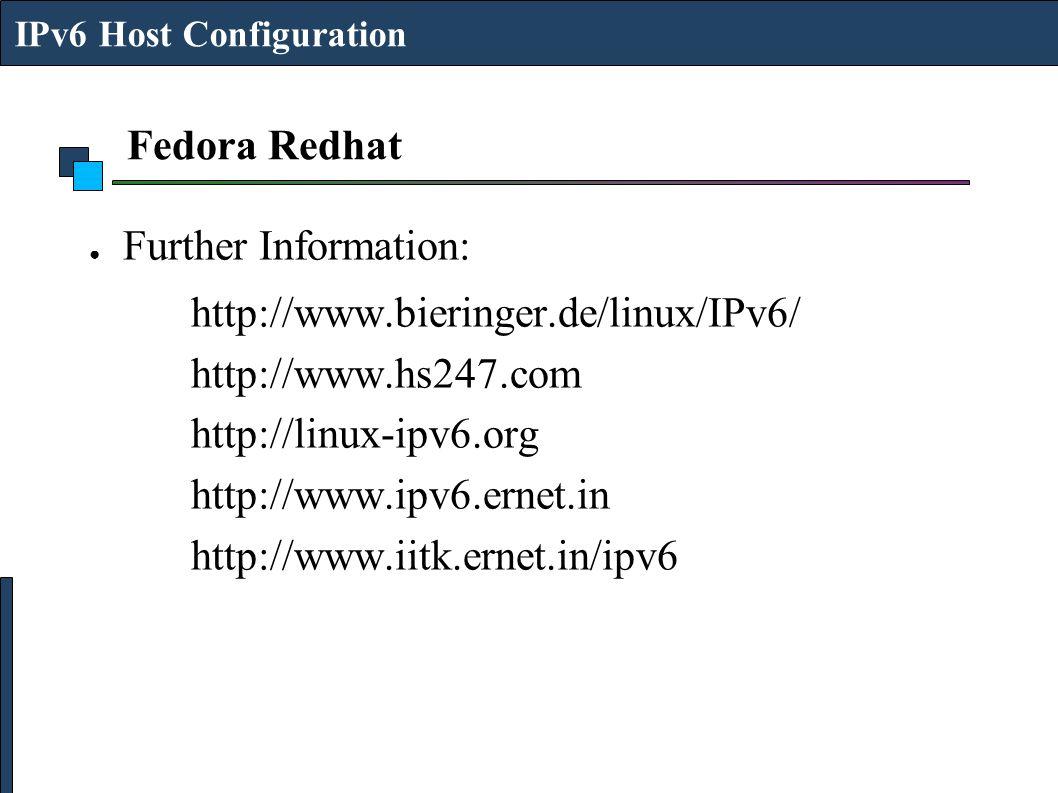 Fedora Redhat Further Information: http://www.bieringer.de/linux/IPv6/