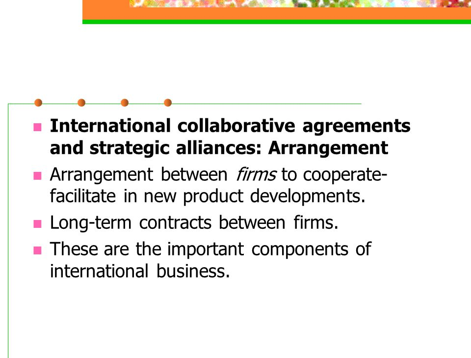 International collaborative agreements and strategic alliances: Arrangement