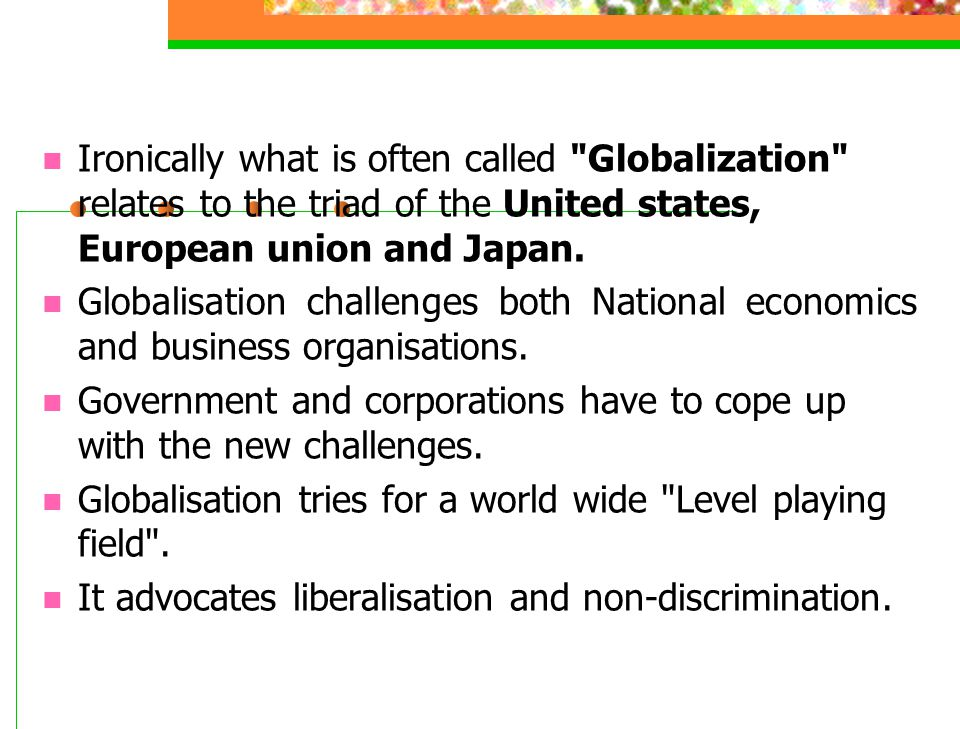 Ironically what is often called Globalization relates to the triad of the United states, European union and Japan.
