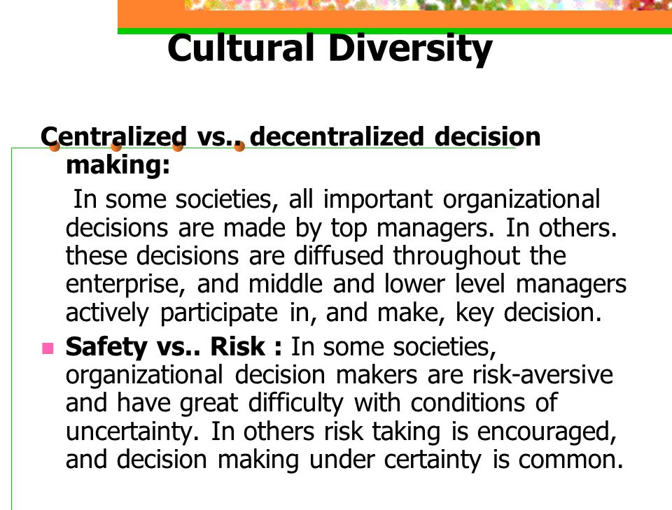 Cultural Diversity Centralized vs.. decentralized decision making: