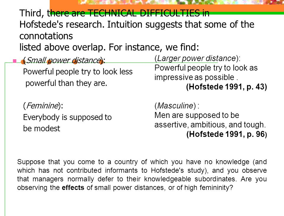 Third, there are TECHNICAL DIFFICULTIES in Hofstede s research