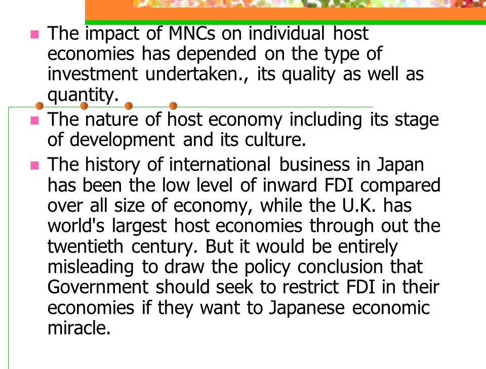 The impact of MNCs on individual host economies has depended on the type of investment undertaken., its quality as well as quantity.