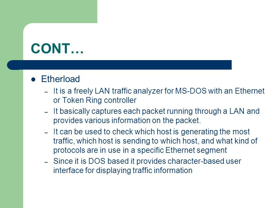 CONT… Etherload. It is a freely LAN traffic analyzer for MS-DOS with an Ethernet or Token Ring controller.