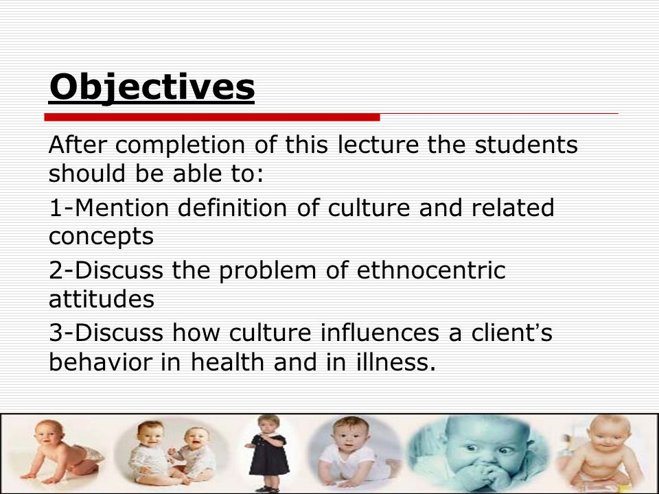 Objectives After completion of this lecture the students should be able to: 1-Mention definition of culture and related concepts.
