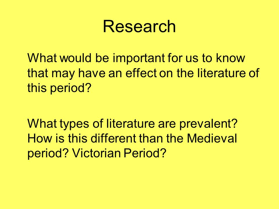 Research What would be important for us to know that may have an effect on the literature of this period