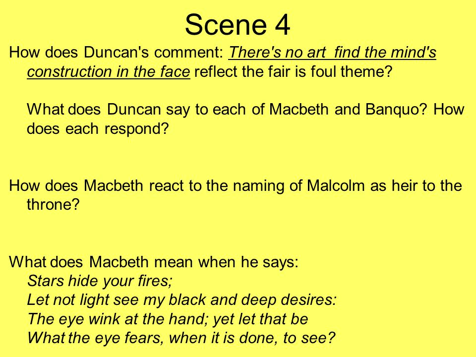 Scene 4 How does Duncan s comment: There s no art find the mind s construction in the face reflect the fair is foul theme