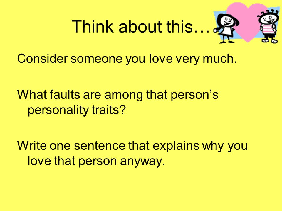 Think about this… Consider someone you love very much.