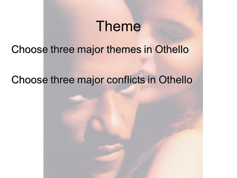 Theme Choose three major themes in Othello