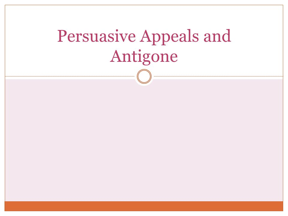 Persuasive Appeals and Antigone