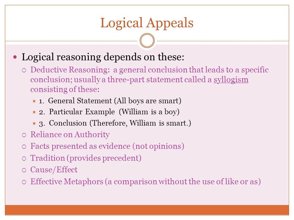Logical Appeals Logical reasoning depends on these: