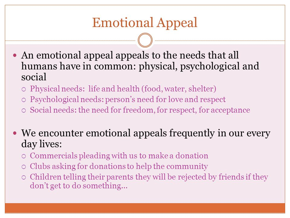 Emotional Appeal An emotional appeal appeals to the needs that all humans have in common: physical, psychological and social.