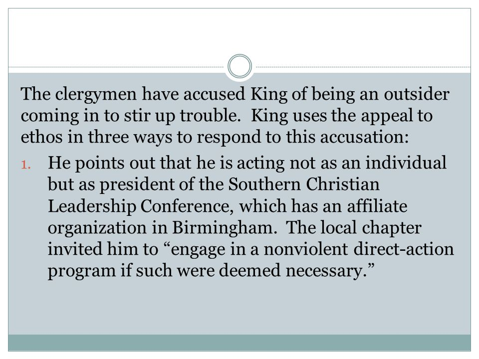 The clergymen have accused King of being an outsider coming in to stir up trouble. King uses the appeal to ethos in three ways to respond to this accusation:
