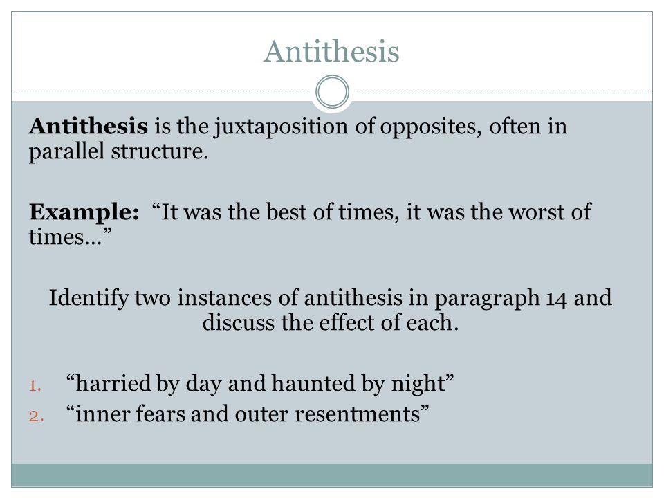 effect of antithesis Antithesis - examples and definition of antithesisantithesis is a rhetorical device in which two opposite ideas its use is extensive below are placed in a sentence to achieve an antithetical effect.