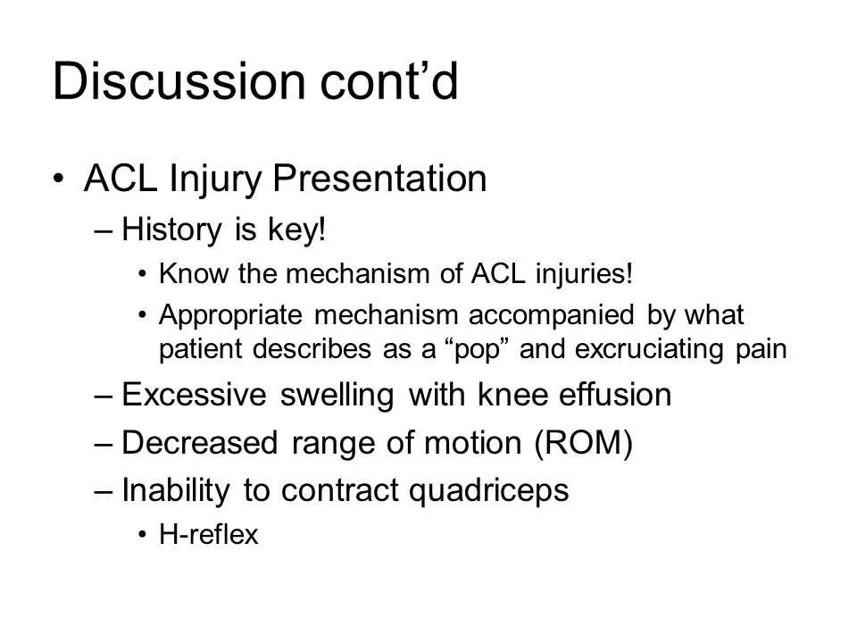 Discussion cont'd ACL Injury Presentation History is key!
