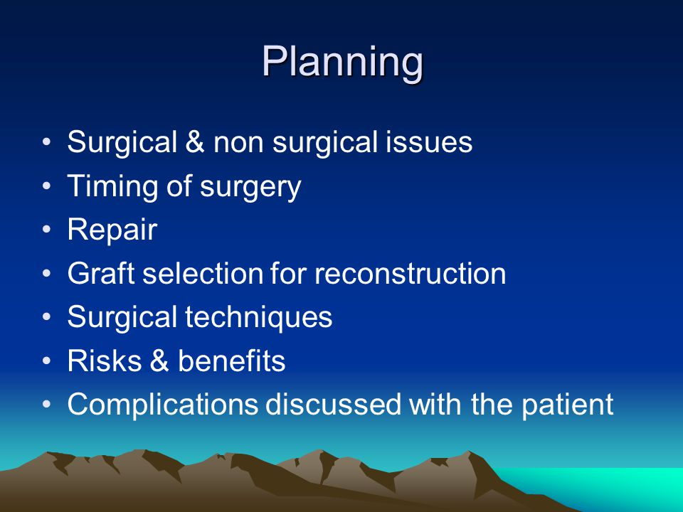 Planning Surgical & non surgical issues Timing of surgery Repair