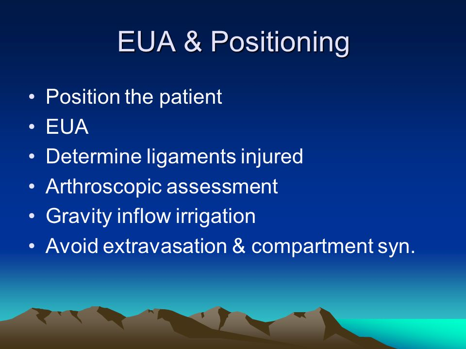 EUA & Positioning Position the patient EUA Determine ligaments injured