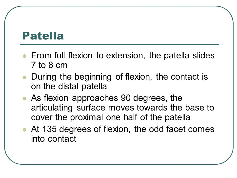 Patella From full flexion to extension, the patella slides 7 to 8 cm