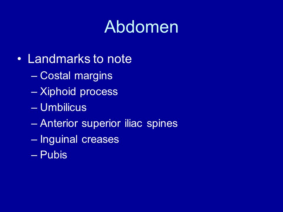 Abdomen Landmarks to note Costal margins Xiphoid process Umbilicus