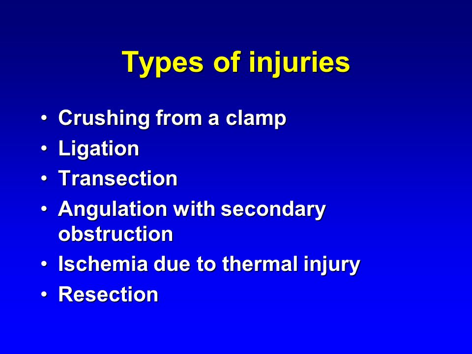 Types of injuries Crushing from a clamp Ligation Transection