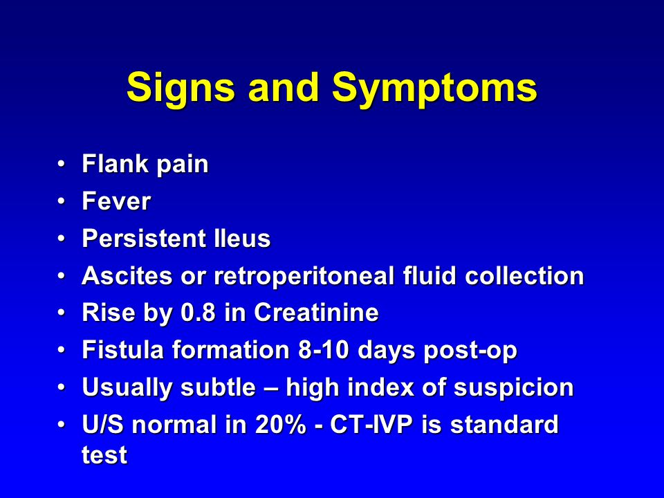 Signs and Symptoms Flank pain Fever Persistent Ileus