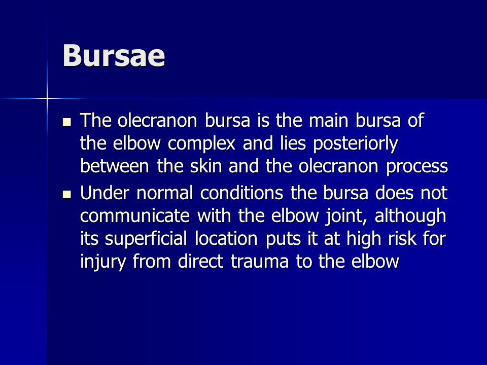 Bursae The olecranon bursa is the main bursa of the elbow complex and lies posteriorly between the skin and the olecranon process.