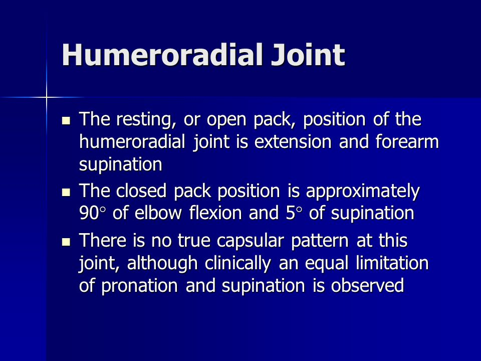 Humeroradial Joint The resting, or open pack, position of the humeroradial joint is extension and forearm supination.