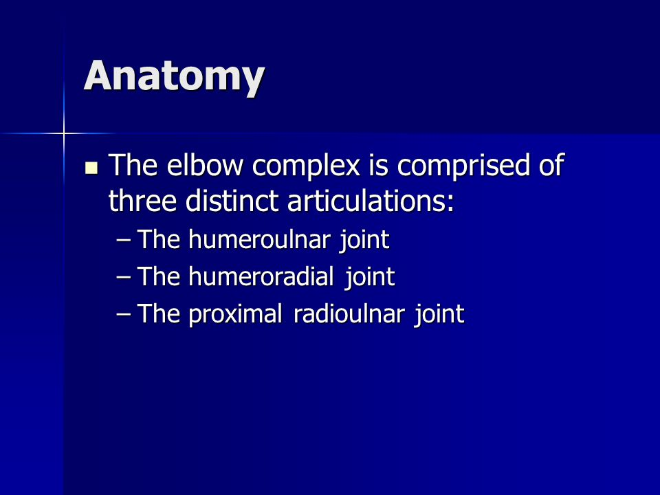 Anatomy The elbow complex is comprised of three distinct articulations: The humeroulnar joint. The humeroradial joint.