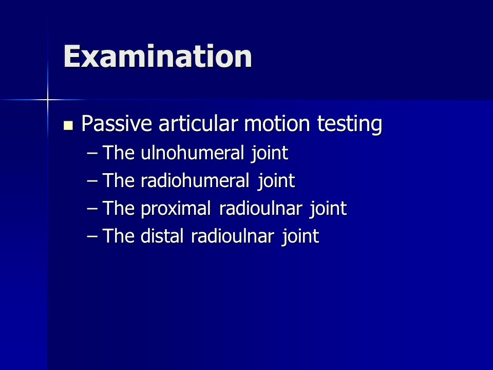 Examination Passive articular motion testing The ulnohumeral joint