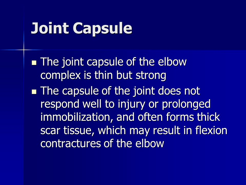 Joint Capsule The joint capsule of the elbow complex is thin but strong.