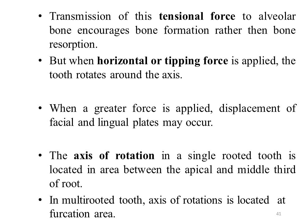 Transmission of this tensional force to alveolar bone encourages bone formation rather then bone resorption.