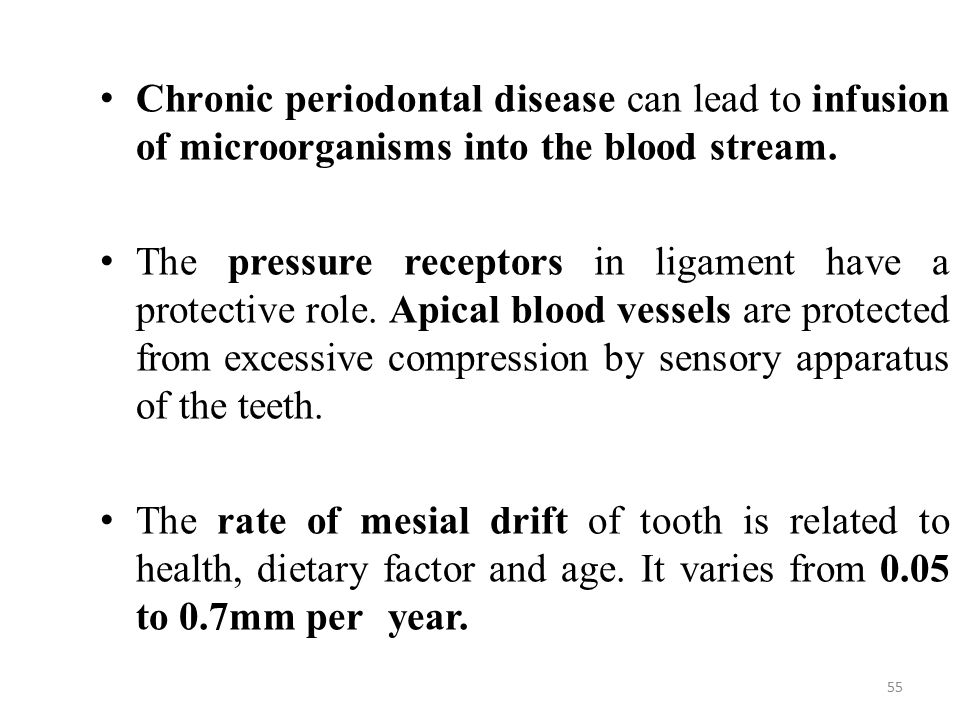 Chronic periodontal disease can lead to infusion of microorganisms into the blood stream.
