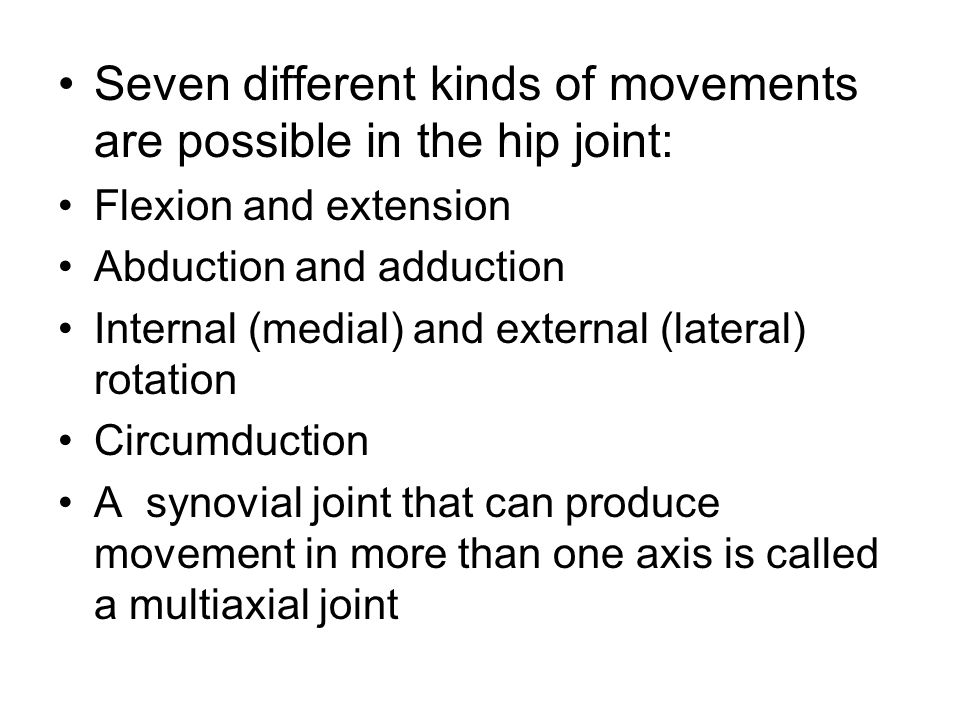 Seven different kinds of movements are possible in the hip joint: