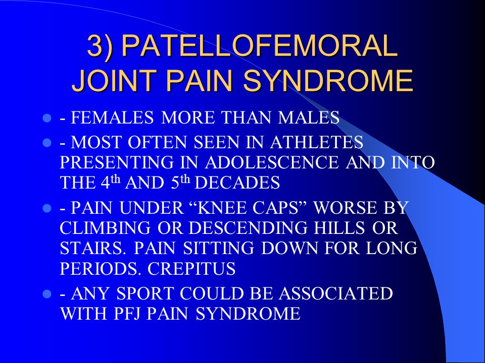 3) PATELLOFEMORAL JOINT PAIN SYNDROME