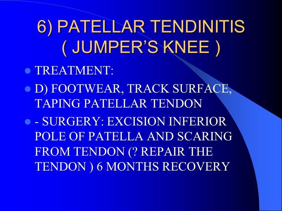 6) PATELLAR TENDINITIS ( JUMPER'S KNEE )