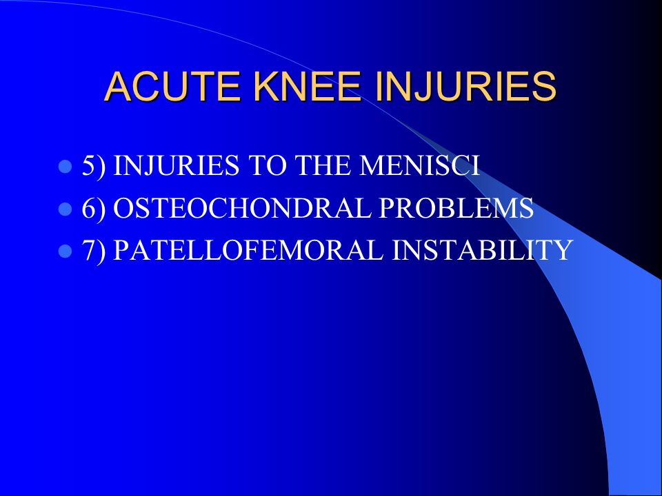 ACUTE KNEE INJURIES 5) INJURIES TO THE MENISCI
