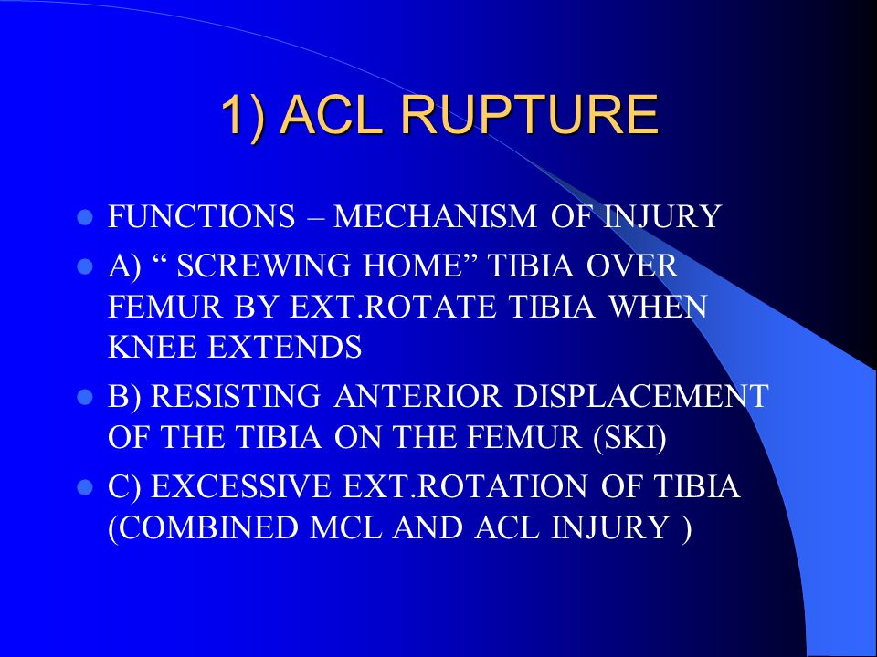 1) ACL RUPTURE FUNCTIONS – MECHANISM OF INJURY