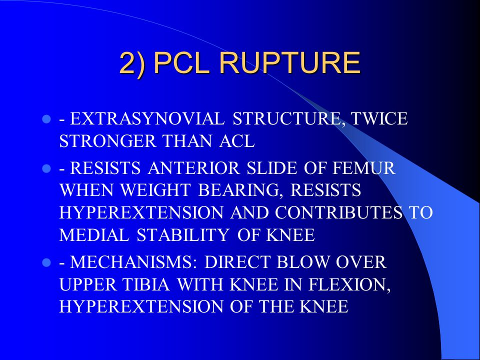 2) PCL RUPTURE - EXTRASYNOVIAL STRUCTURE, TWICE STRONGER THAN ACL